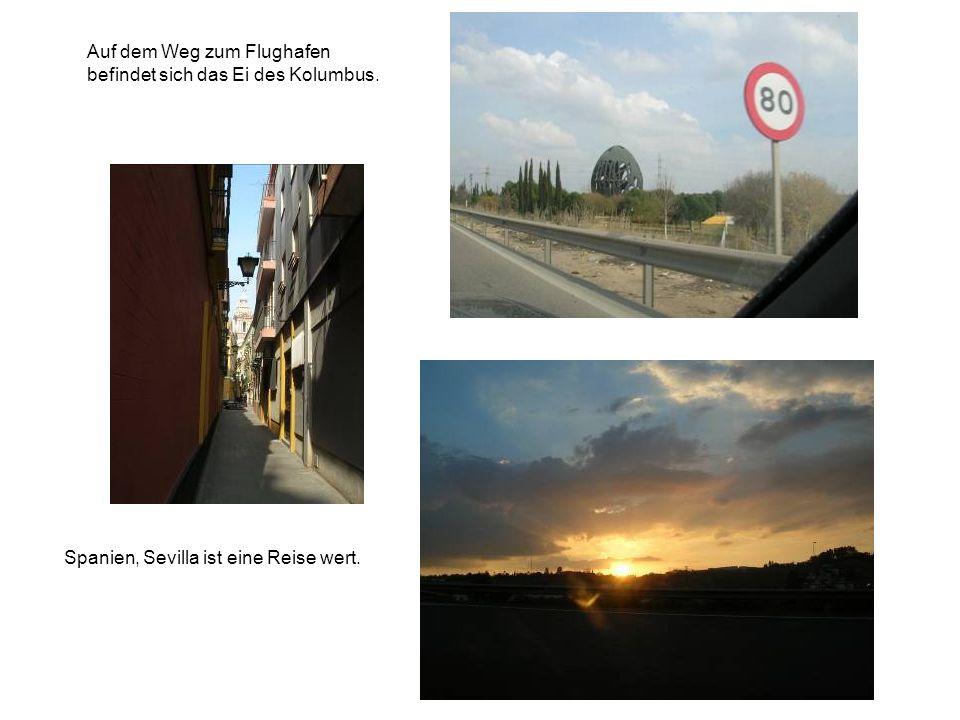 Auf dem Weg zum Flughafen befindet sich das Ei des Kolumbus. Spanien, Sevilla ist eine Reise wert.
