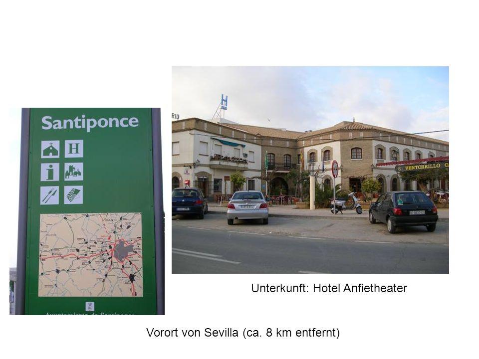 Vorort von Sevilla (ca. 8 km entfernt) Unterkunft: Hotel Anfietheater