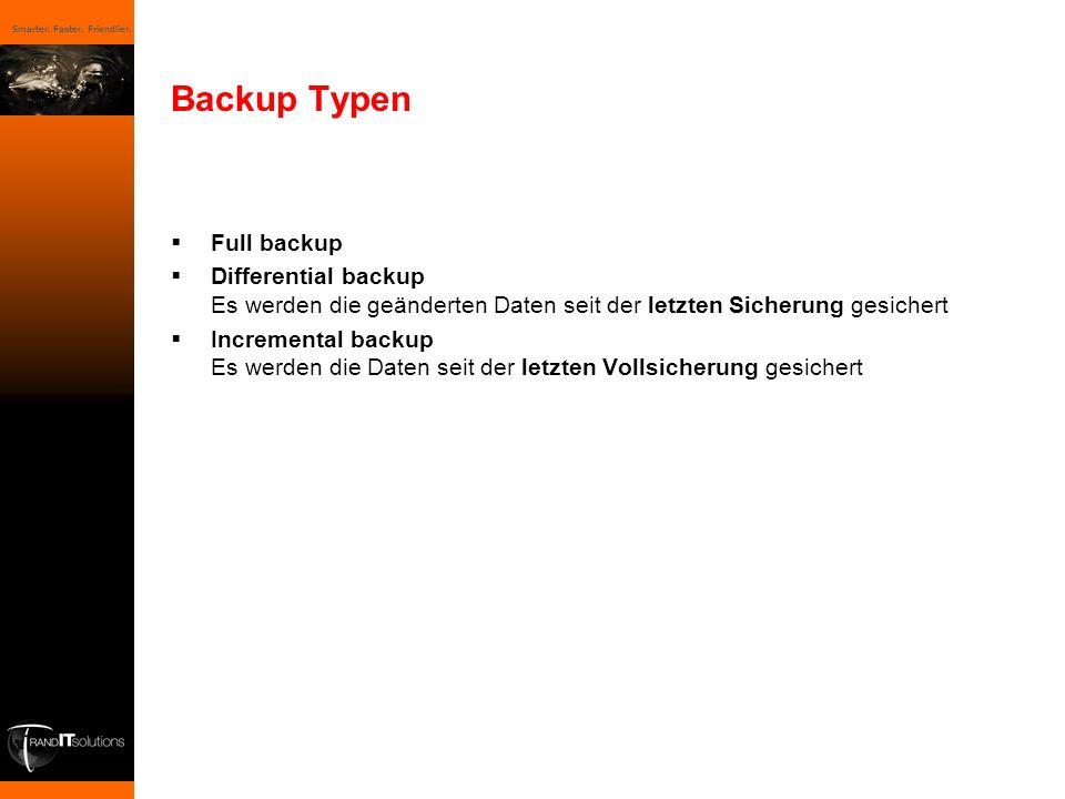 Smarter. Faster. Friendlier. Backup Typen Full backup Differential backup Es werden die geänderten Daten seit der letzten Sicherung gesichert Incremen