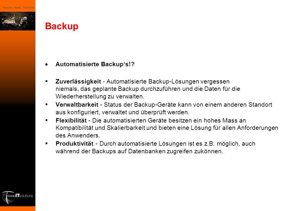 Smarter. Faster. Friendlier. Backup Automatisierte Backups!? Zuverlässigkeit - Automatisierte Backup-Lösungen vergessen niemals, das geplante Backup d