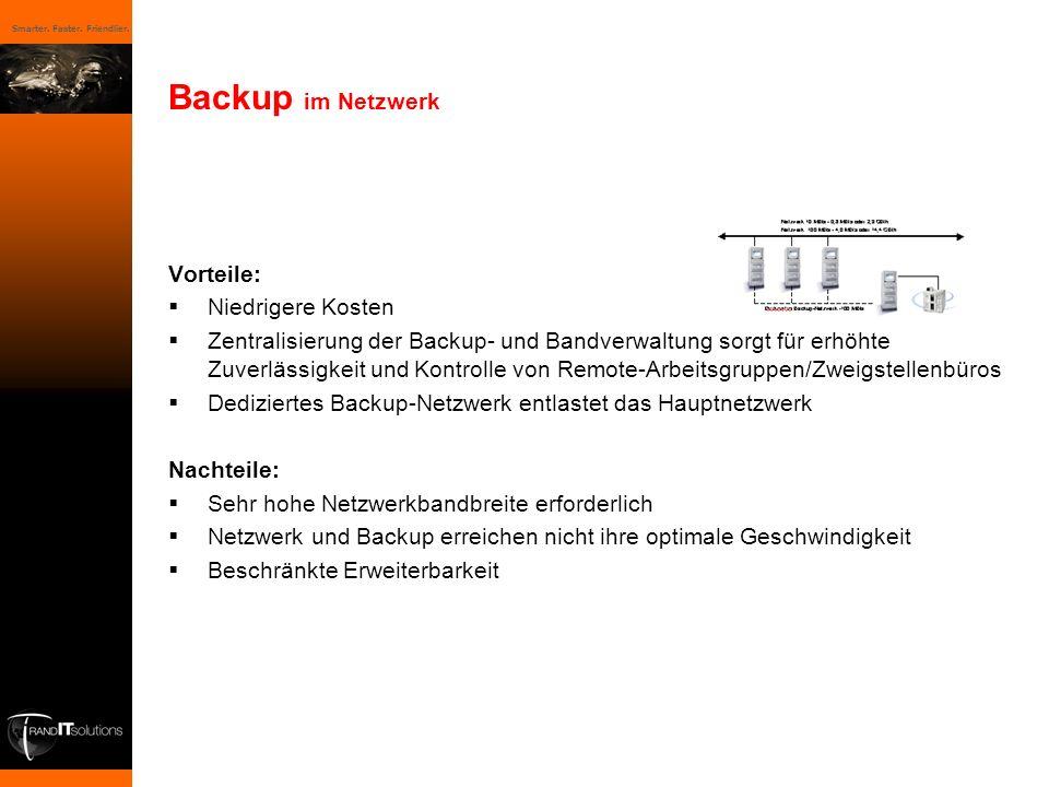 Smarter. Faster. Friendlier. Vorteile: Niedrigere Kosten Zentralisierung der Backup- und Bandverwaltung sorgt für erhöhte Zuverlässigkeit und Kontroll