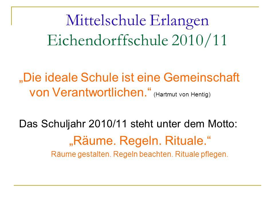 Mittelschule Erlangen Eichendorffschule 2010/11 Die ideale Schule ist eine Gemeinschaft von Verantwortlichen. (Hartmut von Hentig) Das Schuljahr 2010/