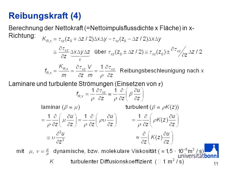 11 Reibungskraft (4) Berechnung der Nettokraft (=Nettoimpulsflussdichte x Fläche) in x- Richtung: Laminare und turbulente Strömungen (Einsetzen von τ )