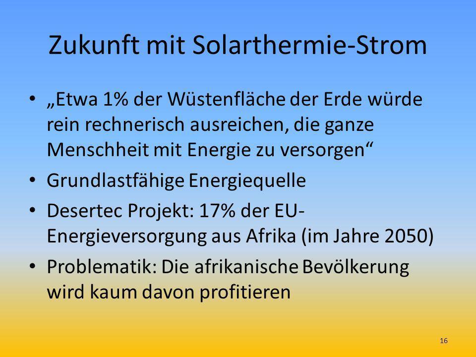 Zukunft mit Solarthermie-Strom Etwa 1% der Wüstenfläche der Erde würde rein rechnerisch ausreichen, die ganze Menschheit mit Energie zu versorgen Grun