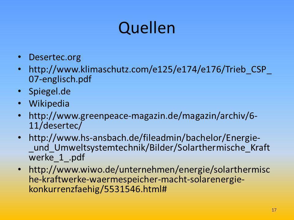 Quellen Desertec.org http://www.klimaschutz.com/e125/e174/e176/Trieb_CSP_ 07-englisch.pdf Spiegel.de Wikipedia http://www.greenpeace-magazin.de/magazi