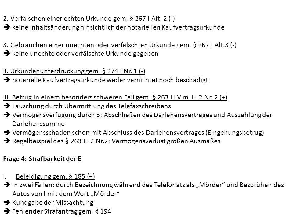 2. Verfälschen einer echten Urkunde gem. § 267 I Alt. 2 (-) keine Inhaltsänderung hinsichtlich der notariellen Kaufvertragsurkunde 3. Gebrauchen einer