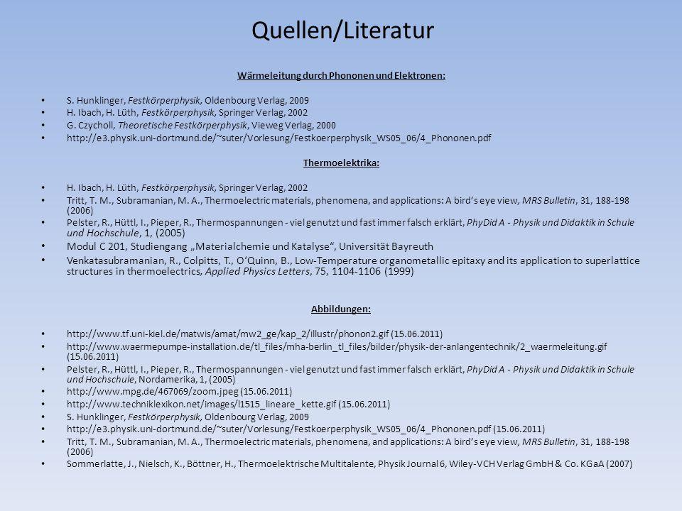 Quellen/Literatur Wärmeleitung durch Phononen und Elektronen: S. Hunklinger, Festkörperphysik, Oldenbourg Verlag, 2009 H. Ibach, H. Lüth, Festkörperph