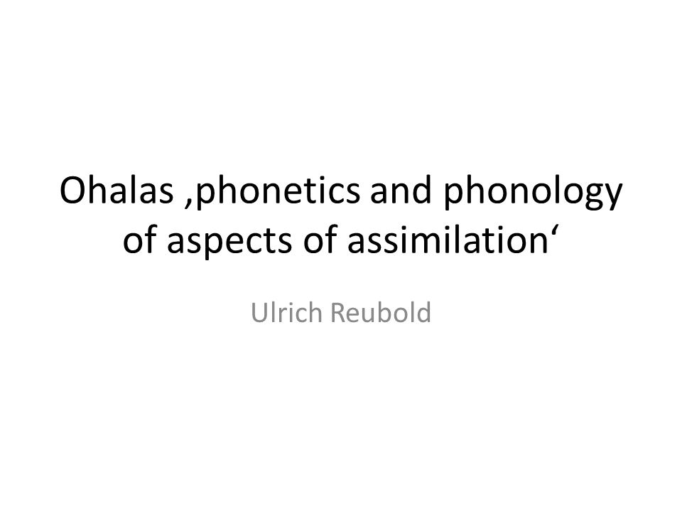 Ohalas phonetics and phonology of aspects of assimilation Ulrich Reubold