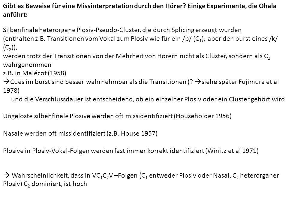 Zahlreiche Experimente (aufgelistet in Ohala 1990) bestätigen: VPlosiv1Plosiv2V (mit einer Verschlussdauer wie für einen einzelnen Plosiv) wahrgenommen als VPlosiv2V z.B.