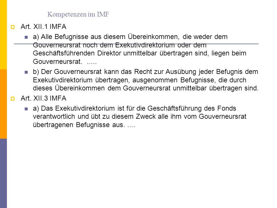 Kompetenzen im IMF Art. XII.1 IMFA a) Alle Befugnisse aus diesem Übereinkommen, die weder dem Gouverneursrat noch dem Exekutivdirektorium oder dem Ges