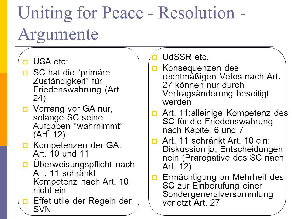 Uniting for Peace - Resolution - Argumente USA etc: SC hat die primäre Zuständigkeit für Friedenswahrung (Art. 24) Vorrang vor GA nur, solange SC sein