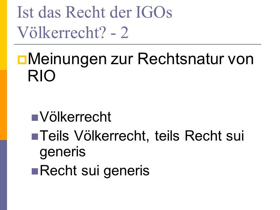 Ist das Recht der IGOs Völkerrecht? - 2 Meinungen zur Rechtsnatur von RIO Völkerrecht Teils Völkerrecht, teils Recht sui generis Recht sui generis