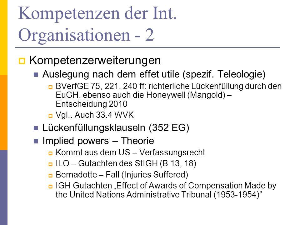 Kompetenzen der Int. Organisationen - 2 Kompetenzerweiterungen Auslegung nach dem effet utile (spezif. Teleologie) BVerfGE 75, 221, 240 ff: richterlic