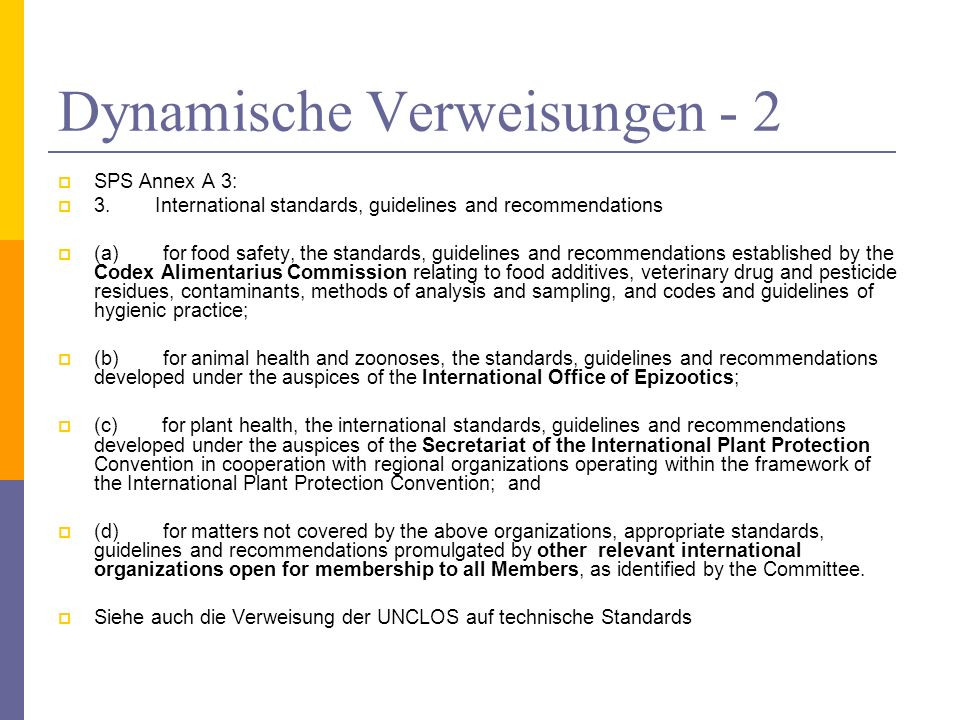 Dynamische Verweisungen - 2 SPS Annex A 3: 3. International standards, guidelines and recommendations (a) for food safety, the standards, guidelines a