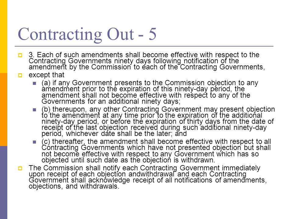 Contracting Out - 5 3. Each of such amendments shall become effective with respect to the Contracting Governments ninety days following notification o