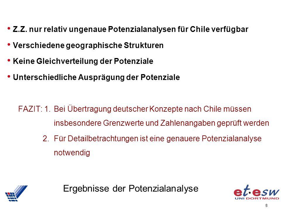 8 Ergebnisse der Potenzialanalyse Z.Z. nur relativ ungenaue Potenzialanalysen für Chile verfügbar Verschiedene geographische Strukturen Keine Gleichve