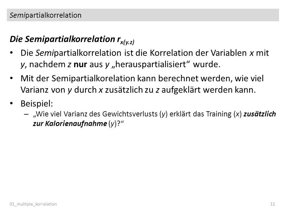 Semipartialkorrelation 01_multiple_korrelation11 Die Semipartialkorrelation r x(y.z) Die Semipartialkorrelation ist die Korrelation der Variablen x mi