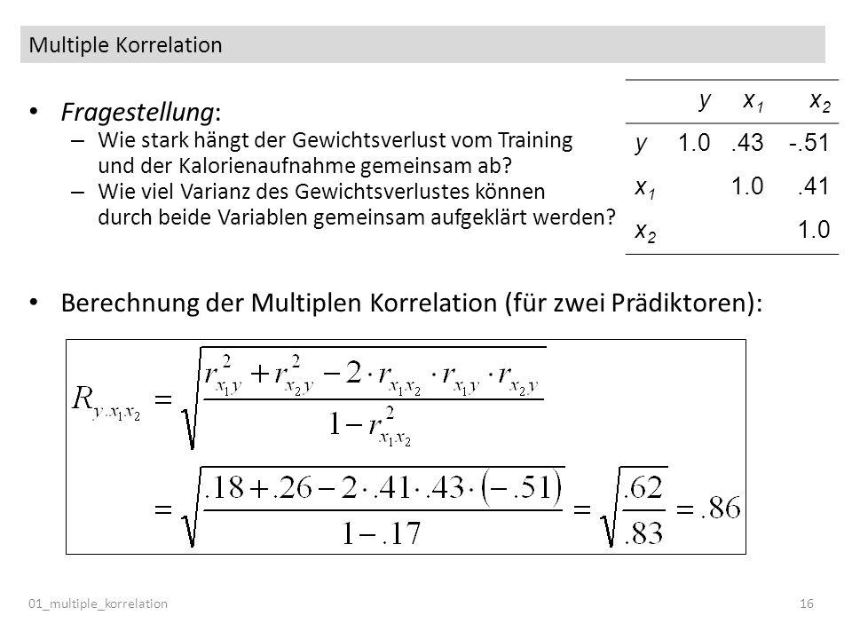 Multiple Korrelation 01_multiple_korrelation16 Fragestellung: – Wie stark hängt der Gewichtsverlust vom Training und der Kalorienaufnahme gemeinsam ab