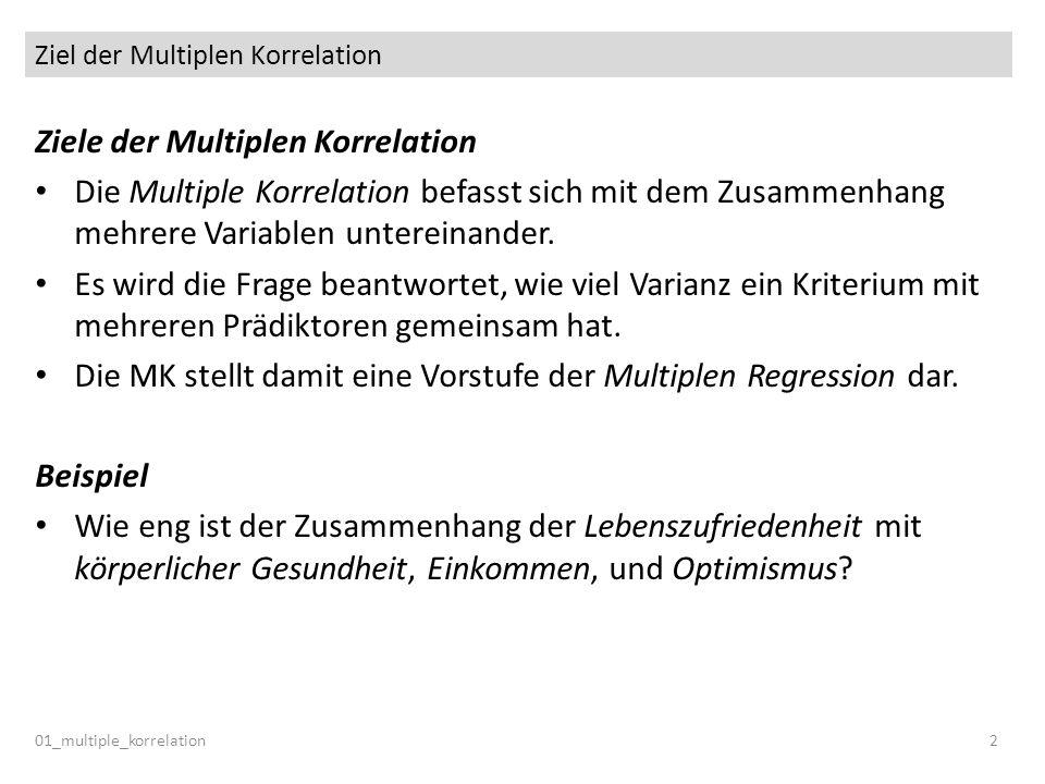Ziel der Multiplen Korrelation 01_multiple_korrelation2 Ziele der Multiplen Korrelation Die Multiple Korrelation befasst sich mit dem Zusammenhang meh