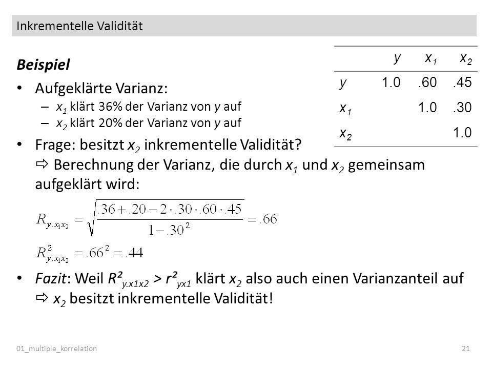 Inkrementelle Validität 01_multiple_korrelation21 Beispiel Aufgeklärte Varianz: – x 1 klärt 36% der Varianz von y auf – x 2 klärt 20% der Varianz von