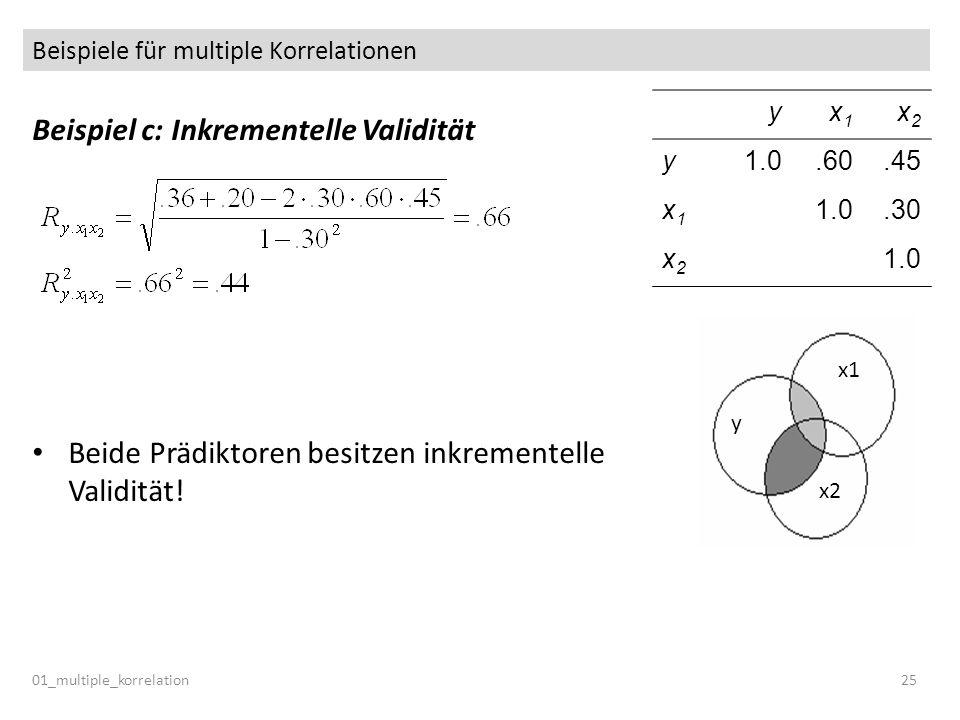 Beispiele für multiple Korrelationen 01_multiple_korrelation25 Beispiel c: Inkrementelle Validität Beide Prädiktoren besitzen inkrementelle Validität!