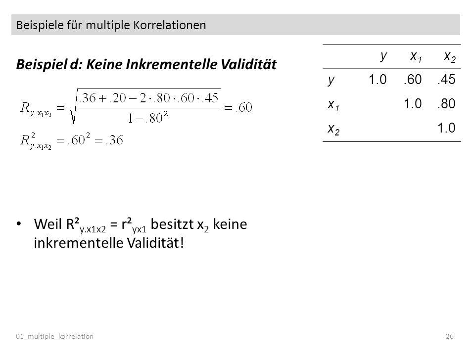 Beispiele für multiple Korrelationen 01_multiple_korrelation26 Beispiel d: Keine Inkrementelle Validität Weil R² y.x1x2 = r² yx1 besitzt x 2 keine ink