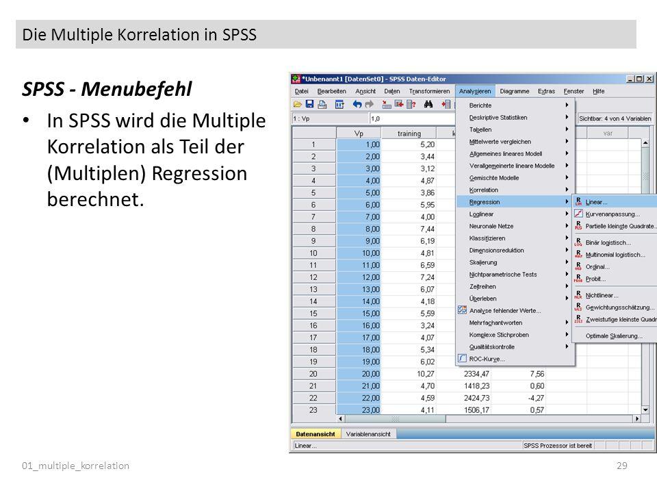 Die Multiple Korrelation in SPSS SPSS - Menubefehl In SPSS wird die Multiple Korrelation als Teil der (Multiplen) Regression berechnet. 01_multiple_ko