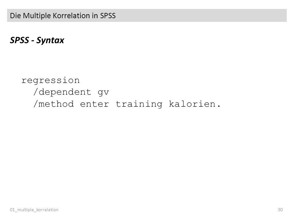 Die Multiple Korrelation in SPSS SPSS - Syntax regression /dependent gv /method enter training kalorien. 01_multiple_korrelation30