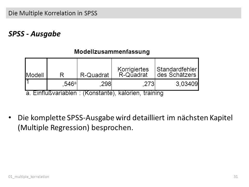Die Multiple Korrelation in SPSS SPSS - Ausgabe Die komplette SPSS-Ausgabe wird detailliert im nächsten Kapitel (Multiple Regression) besprochen. 01_m