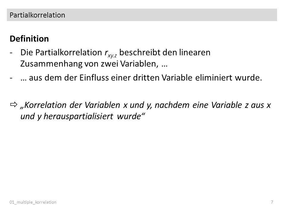 Partialkorrelation 01_multiple_korrelation7 Definition -Die Partialkorrelation r xy.z beschreibt den linearen Zusammenhang von zwei Variablen, … -… au