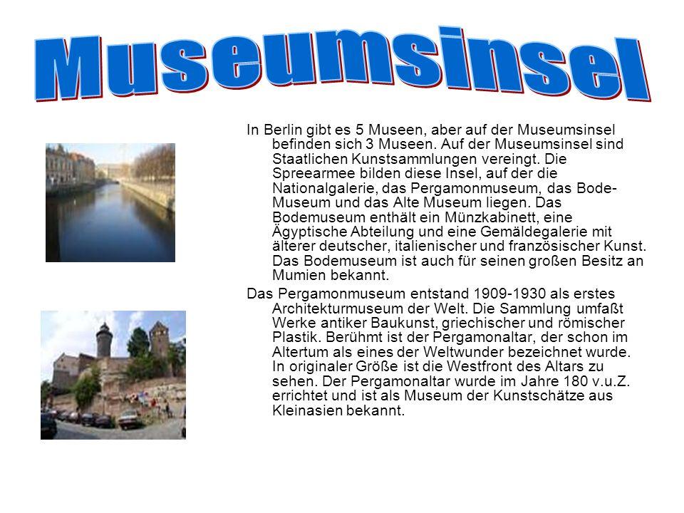 In Berlin gibt es 5 Museen, aber auf der Museumsinsel befinden sich 3 Museen. Auf der Museumsinsel sind Staatlichen Kunstsammlungen vereingt. Die Spre