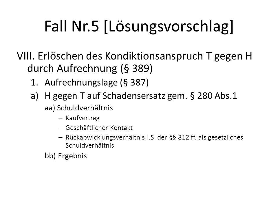 Fall Nr.5 [Lösungsvorschlag] VIII. Erlöschen des Kondiktionsanspruch T gegen H durch Aufrechnung (§ 389) 1.Aufrechnungslage (§ 387) a) H gegen T auf S