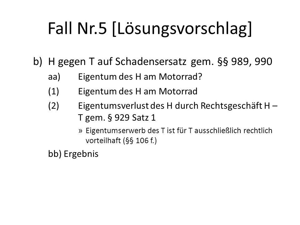 Fall Nr.5 [Lösungsvorschlag] b) H gegen T auf Schadensersatz gem. §§ 989, 990 aa)Eigentum des H am Motorrad? (1)Eigentum des H am Motorrad (2)Eigentum