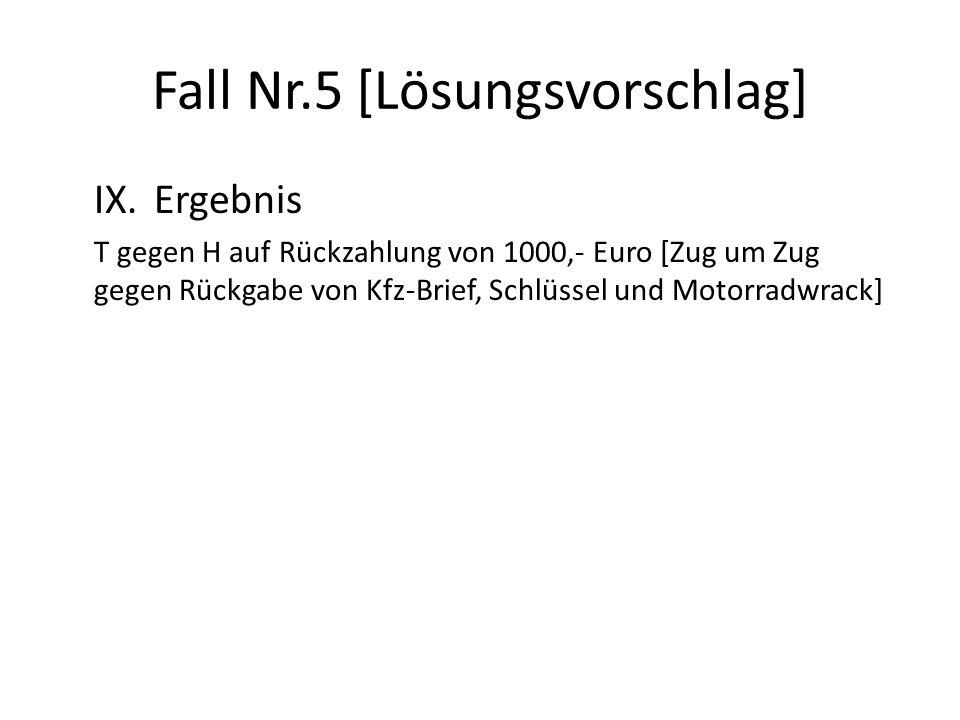 Fall Nr.5 [Lösungsvorschlag] IX.Ergebnis T gegen H auf Rückzahlung von 1000,- Euro [Zug um Zug gegen Rückgabe von Kfz-Brief, Schlüssel und Motorradwra