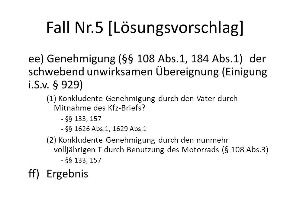 Fall Nr.5 [Lösungsvorschlag] ee) Genehmigung (§§ 108 Abs.1, 184 Abs.1) der schwebend unwirksamen Übereignung (Einigung i.S.v. § 929) (1) Konkludente G