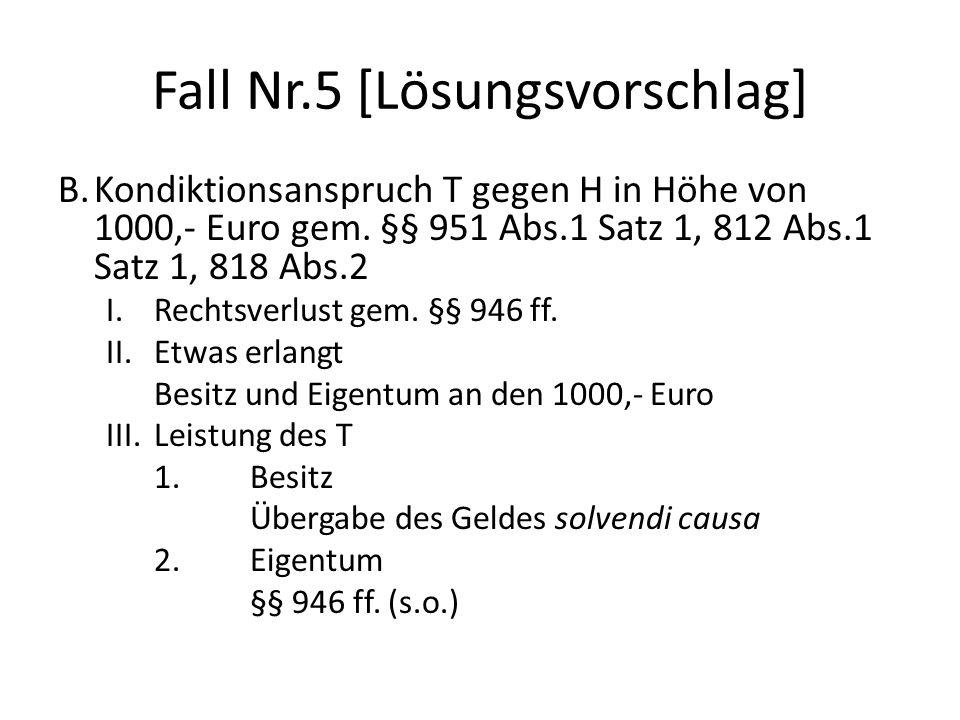 Fall Nr.5 [Lösungsvorschlag] B.Kondiktionsanspruch T gegen H in Höhe von 1000,- Euro gem. §§ 951 Abs.1 Satz 1, 812 Abs.1 Satz 1, 818 Abs.2 I.Rechtsver