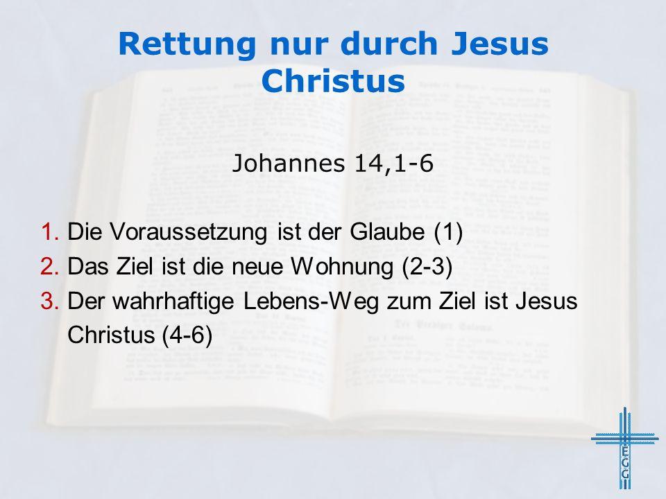 1. Die Voraussetzung ist der Glaube (1) 2. Das Ziel ist die neue Wohnung (2-3) 3. Der wahrhaftige Lebens-Weg zum Ziel ist Jesus Christus (4-6) Johanne