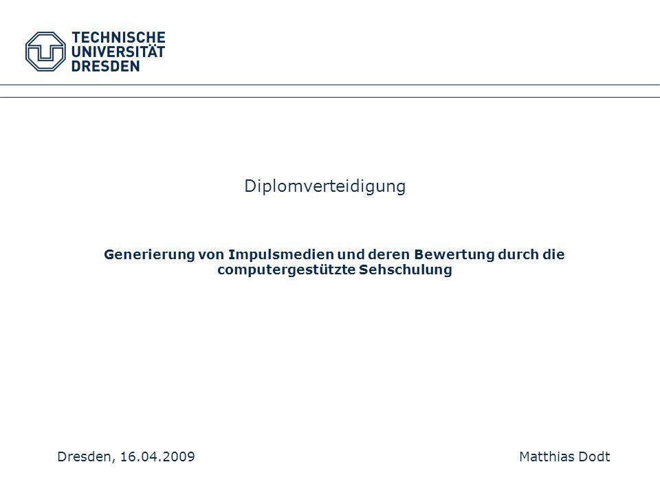 Generierung von Impulsmedien und deren Bewertung durch die computergestützte Sehschulung Dresden, 16.04.2009 Matthias Dodt Diplomverteidigung