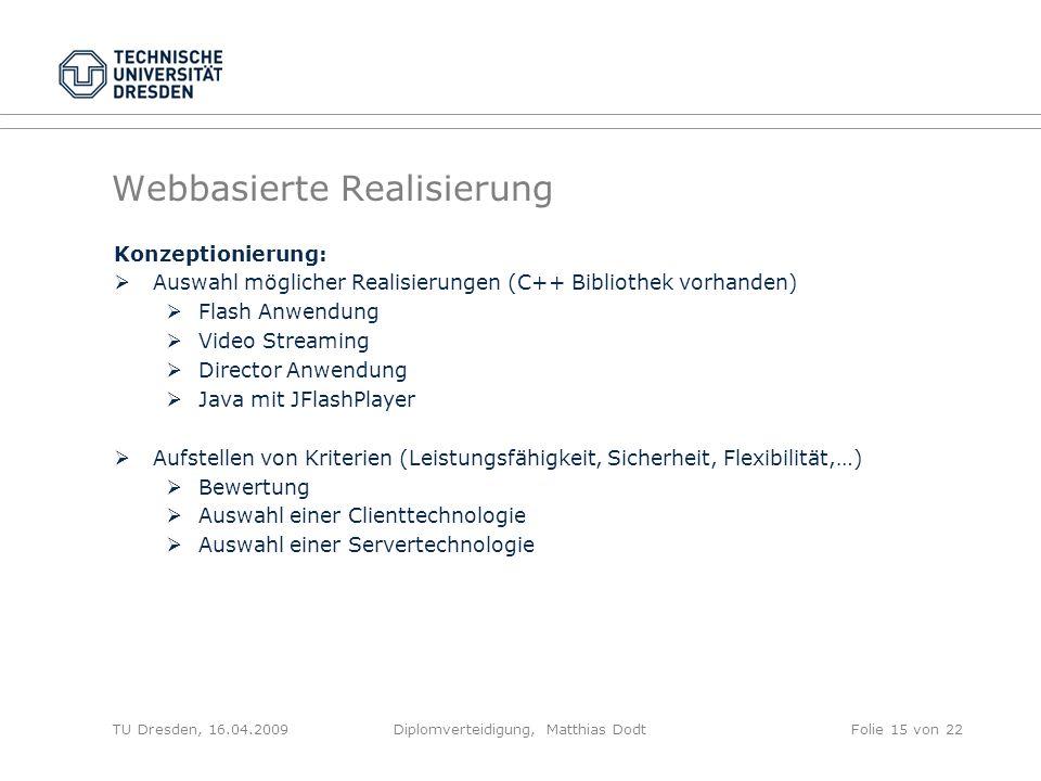 Webbasierte Realisierung Konzeptionierung: Auswahl möglicher Realisierungen (C++ Bibliothek vorhanden) Flash Anwendung Video Streaming Director Anwend