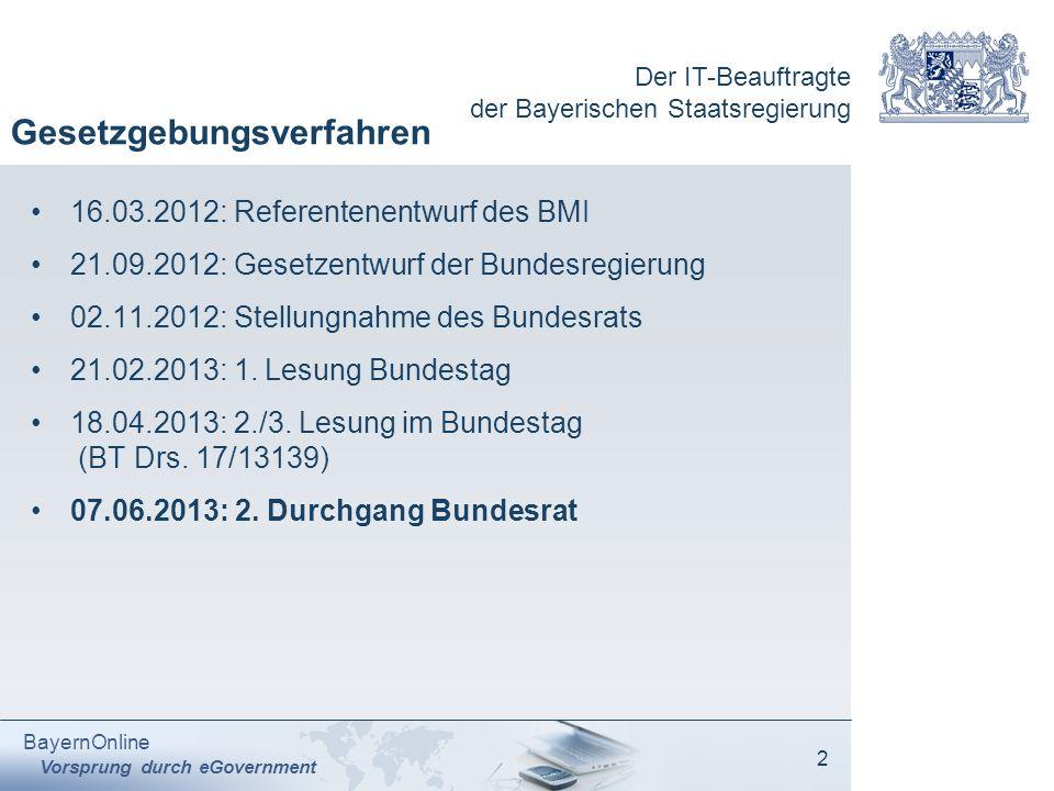Der IT-Beauftragte der Bayerischen Staatsregierung BayernOnline Vorsprung durch eGovernment 2 Gesetzgebungsverfahren 16.03.2012: Referentenentwurf des