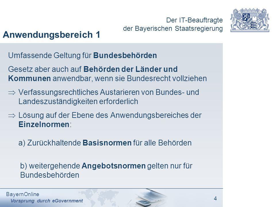 Der IT-Beauftragte der Bayerischen Staatsregierung BayernOnline Vorsprung durch eGovernment 4 Anwendungsbereich 1 Umfassende Geltung für Bundesbehörde