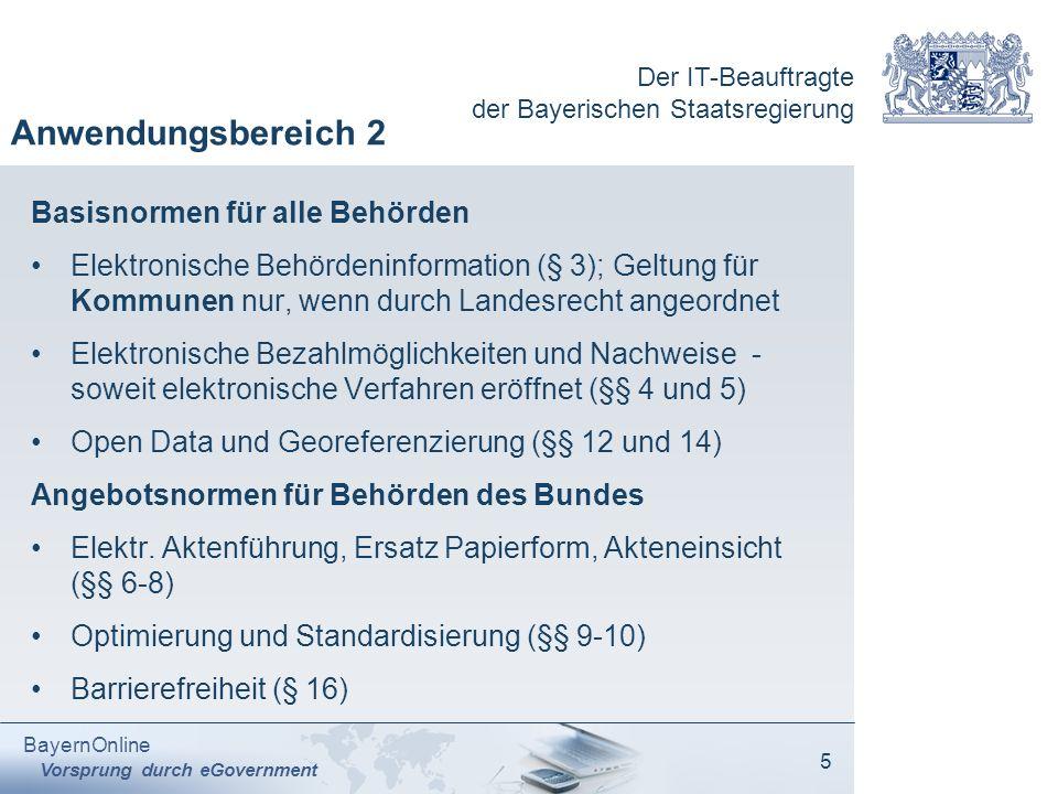 Der IT-Beauftragte der Bayerischen Staatsregierung BayernOnline Vorsprung durch eGovernment 5 Anwendungsbereich 2 Basisnormen für alle Behörden Elektr