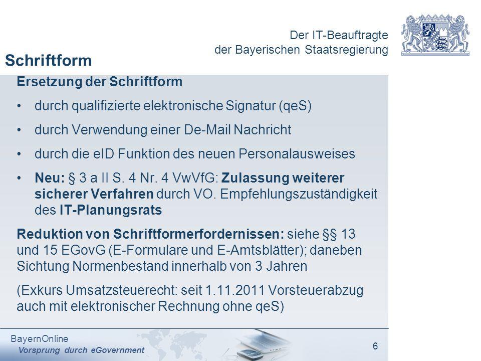 Der IT-Beauftragte der Bayerischen Staatsregierung BayernOnline Vorsprung durch eGovernment 6 Schriftform Ersetzung der Schriftform durch qualifiziert