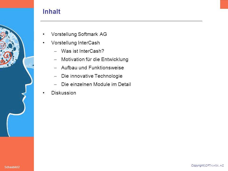Copyright SOFTMARK AG Schaubild 2 Inhalt Vorstellung Softmark AG Vorstellung InterCash – Was ist InterCash? – Motivation für die Entwicklung – Aufbau