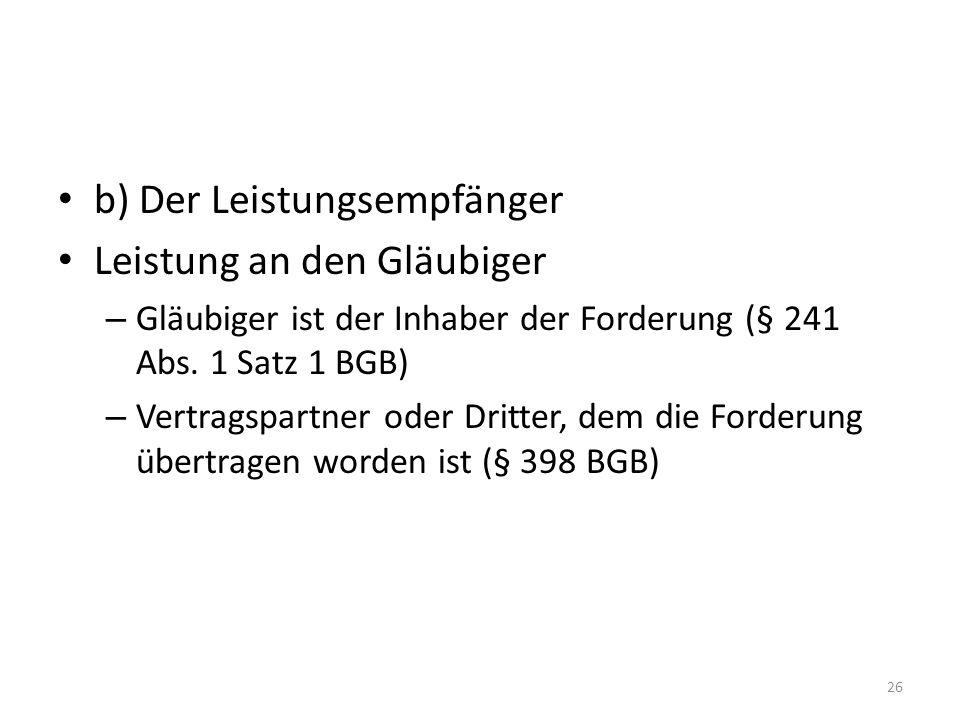 b) Der Leistungsempfänger Leistung an den Gläubiger – Gläubiger ist der Inhaber der Forderung (§ 241 Abs.