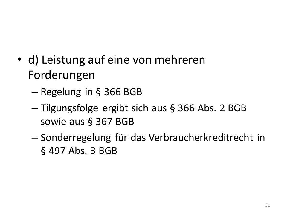 d) Leistung auf eine von mehreren Forderungen – Regelung in § 366 BGB – Tilgungsfolge ergibt sich aus § 366 Abs.