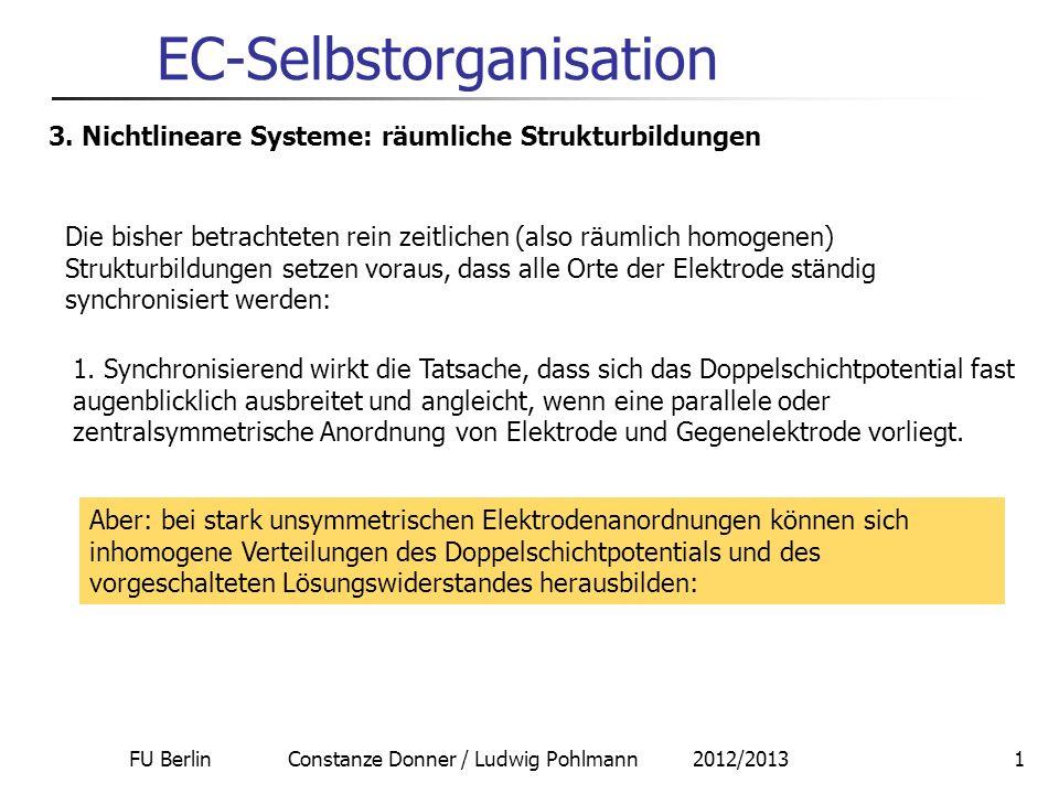 FU Berlin Constanze Donner / Ludwig Pohlmann 2012/20131 EC-Selbstorganisation 3. Nichtlineare Systeme: räumliche Strukturbildungen Die bisher betracht