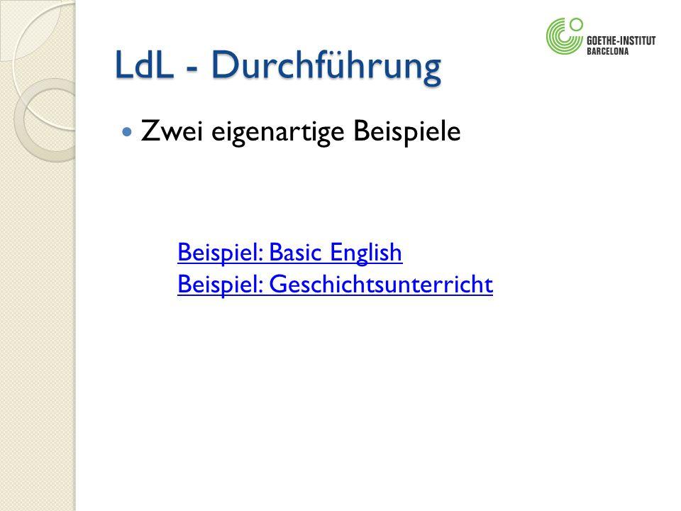 LdL - Durchführung Zwei eigenartige Beispiele Beispiel: Basic English Beispiel: Geschichtsunterricht