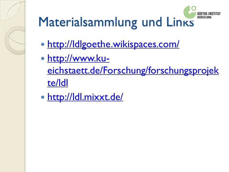 Materialsammlung und Links http://ldlgoethe.wikispaces.com/ http://www.ku- eichstaett.de/Forschung/forschungsprojek te/ldl http://www.ku- eichstaett.d