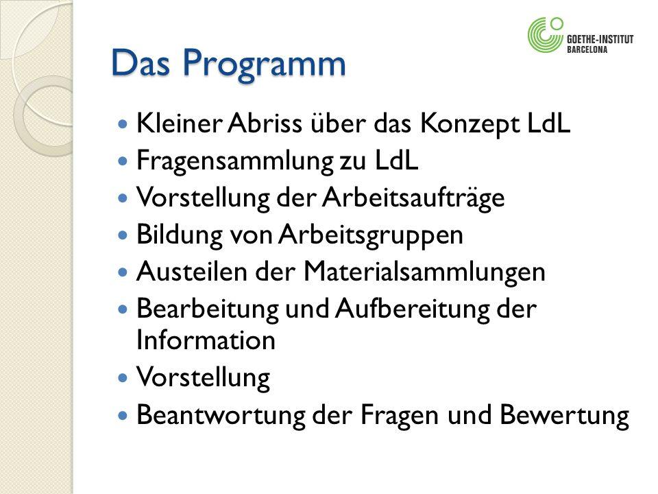 Das Programm Kleiner Abriss über das Konzept LdL Fragensammlung zu LdL Vorstellung der Arbeitsaufträge Bildung von Arbeitsgruppen Austeilen der Materi